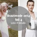 Brautmode-Trends 2014 – Teil 4: Leder und Metallic